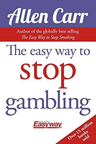 Allen Carr - The Easy Way to Stop Gambling: Take Control of Your Life