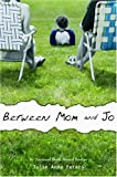 Between Mom And Jo (0316739065) by Peters, Julie Anne