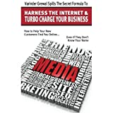 Varinder Grewal Spills The Secret Formula To Harness The Internet & Turbo Charge Your Business: How to Help Your New Customers Find you Online... Even if They Don't Know Your Name