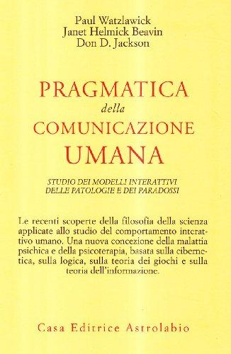 Pragmatica della comunicazione umana Studio dei modelli interattivi delle patologie e dei paradossi PDF