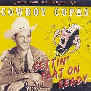 Cowboy Copas - Settin' Flat On Ready -- Gonna Shake This Shack Tonight