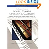 The Complete Book of Scales, Chords, Arpeggios and Cadences: Includes All the Major, Minor (Natural, Harmonic...