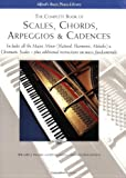 The Complete Book of  Scales, Chords, Arpeggios and Cadences: Includes All the Major, Minor (Natural, Harmonic, Melodic) &...