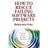 How to Rescue Failing Software Projects: Practical Proven Methods That Work