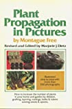 Plant Propagation in Pictures: How to Increase the Number of Plants in Your Home and Garden by Division, Grafting, Layering, Cuttings, Bulbs and Tube