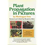 Plant Propagation in Pictures: How to Increase the Number of Plants in Your Home and Garden by Division, Grafting, Layering, Cuttings, Bulbs and Tube ~ Montague Free