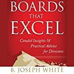 Boards That Excel: Candid Insights and Practical Advice for Directors | B. Joseph White