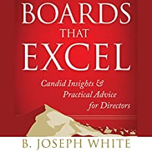 Boards That Excel: Candid Insights and Practical Advice for Directors (       UNABRIDGED) by B. Joseph White Narrated by Wayne Shepherd