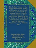 img - for The Indian Tribes of the Upper Mississippi Valley and Region of the Great Lakes As Described by Nicolas Perrot, French Commandant in the Northwest; ... Morrell Marston, American Army Officer; and book / textbook / text book