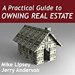 A Practical Guide to Owning Real Estate | Mike Lipsey,Jerry Anderson