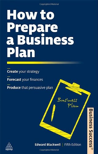 How to Prepare a Business Plan: Create Your Strategy; Forecast Your Finances; Produce That Persuasive Plan (Business Suc