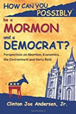 How Can You Possibly be a Mormon and a Democrat?