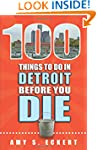 100 Things to Do in Detroit Before Yo...