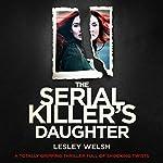 The Serial Killer's Daughter | Lesley Welsh