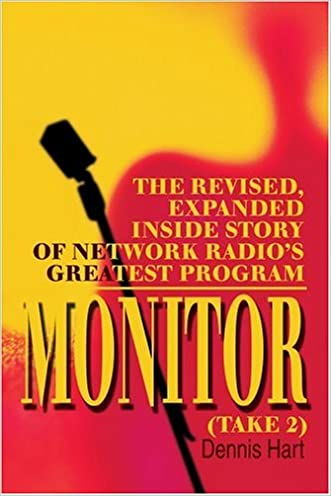 Monitor (Take 2): The revised, expanded inside story of network radio's greatest program written by Dennis Hart