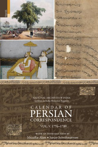 Calendar of Persian Correspondence With and Introduction by Muzaffar Alam and Sanjay Subrahmanyam, Volume V: 1776-1780 (