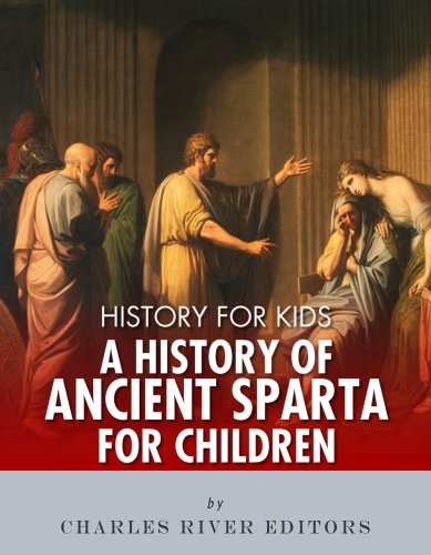 Charles River Editors - History for Kids: A History of Ancient Sparta for Children (English Edition)