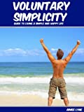 Voluntary Simplicity Guide To Living A Simple And Happy Life