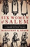 Six Women of Salem: The Untold Story…
