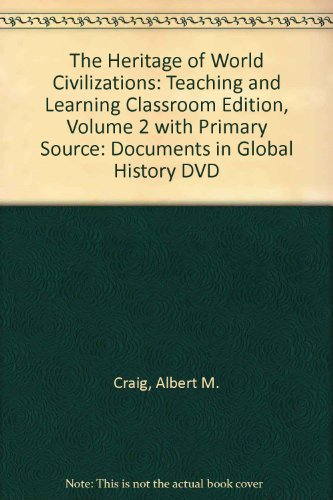 The Heritage of World Civilizations: Teaching and Learning Classroom Edition, Volume 2 with Primary Source: Documents in