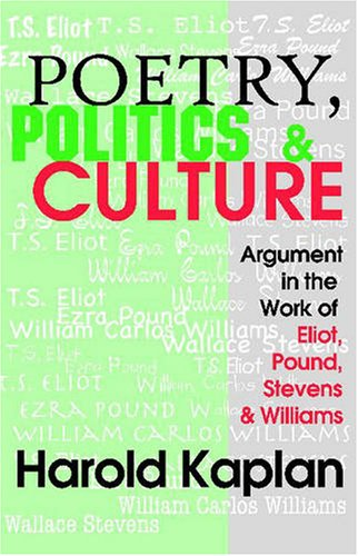 Poetry, Politics, and Culture: Argument in the Work of Eliot, Pound, Stevens, and Williams