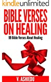 Bible Verses On Healing: 99 Bible Verses About Healing (Bible Verses, God and Health, Bible Verses For Every Occasion, Healing Bible, God and Healing, Scriptures on Healing)