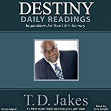 Destiny Daily Readings: Inspirations for Your Life's Journey (       UNABRIDGED) by T. D. Jakes Narrated by Ezra Knight