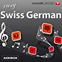 Rhythms Easy Swiss German Audiobook by  EuroTalk Ltd Narrated by Jamie Stuart