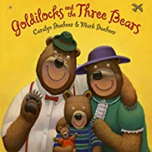 Goldilocks and the Three Bears (       UNABRIDGED) by Caralyn Buehner, Mark Buehner Narrated by Cassandra Morris