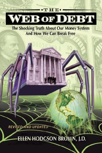 Web of Debt: The Shocking Truth about Our Money System and How We Can Break Free (Revised and Updated)