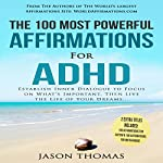 The 100 Most Powerful Affirmations for ADHD: Establish Inner Dialogue to Focus on What's Important, Then Live the Life of Your Dreams | Jason Thomas