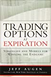 img - for Trading Options at Expiration: Strategies and Models for Winning the Endgame (paperback) by Augen, Jeff 1st edition (2009) Paperback book / textbook / text book