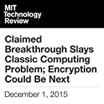 Claimed Breakthrough Slays Classic Computing Problem; Encryption Could Be Next | Tom Simonite