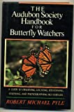 Audubon Society Handbook for Butterfly Watchers (0684181517) by Robert Michael Pyle