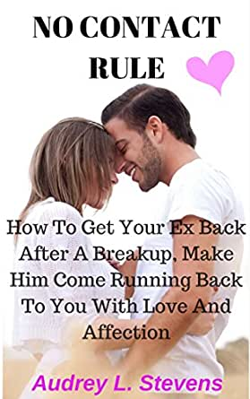 EX BACK AFTER A BREAKUP, MAKE HIM COME RUNNING BACK TO YOU WITH LOVE
