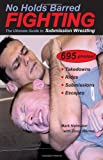 No Holds Barred Fighting: The Ultimate Guide to Submission Wrestling