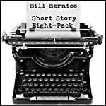 Short Story Eight-Pack: 8 Short Stories   Bill Bernico