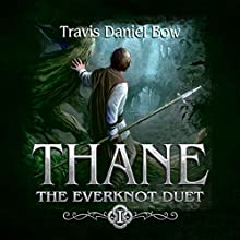 Thane: Everknot Duet, Book 1 | Livre audio Auteur(s) : Travis Daniel Bow Narrateur(s) : Travis Daniel Bow