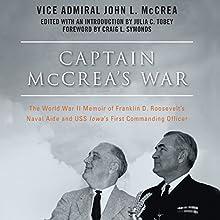 Captain McCrea's War: The World War II Memoir of Franklin D. Roosevelt's Naval Aide and USS Iowa's First Commanding Officer Audiobook by John L. McCrea, Craig L. Symonds - foreword, Julia C. Tobey - editor Narrated by Jonathan Davis