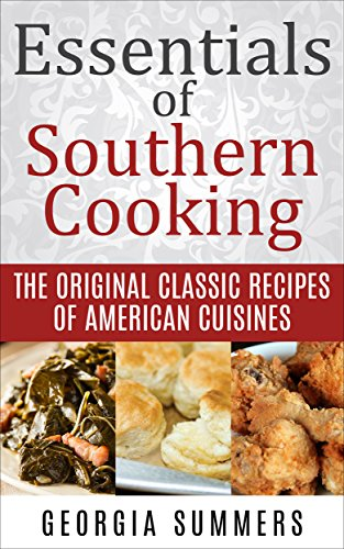 Essentials of Southern Cooking: The Original Classic Recipes Of American Cuisines (Recipes, Casseroles, Flavors, Techniques, History, Cookbook,) by Georgia Summers