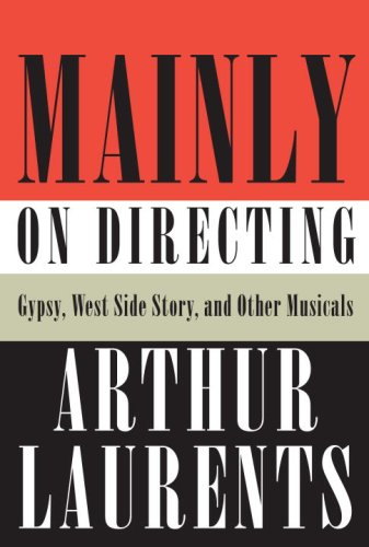 Mainly on Directing: Gypsy, West Side Story, and Other Musicals (Borzoi Books), Arthur Laurents