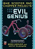 Acquista Bike, Scooter, and Chopper Projects for the Evil Genius [Edizione Kindle]