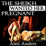 The Sheikh Wanted Her Pregnant | Alex Anders