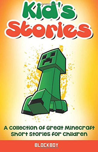 Kid's Stories: A Collection of Great Minecraft Short Stories for Children: Unofficial Minecraft Fiction