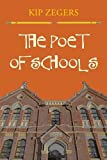 img - for The Poet Of Schools by Kip Zegers (2013-06-04) book / textbook / text book