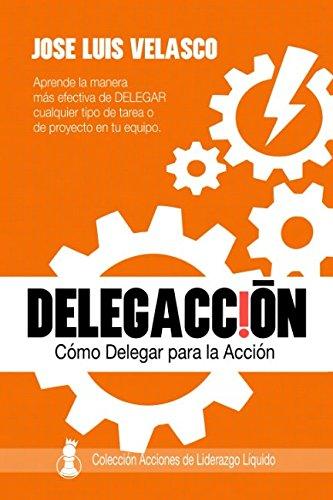 DelegAccion: Como Delegar para la Accion (Acciones de Liderazgo Liquido)  [Velasco Bautista, Jose Luis] (Tapa Blanda)
