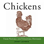 Chickens: Their Natural and Unnatural Histories | [Janet Lembke]
