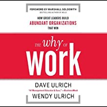 The Why of Work: How Great Leaders Build Abundant Organizations that Win (       UNABRIDGED) by Dave Ulrich, Wendy Ulrich Narrated by Kevin T. Collins