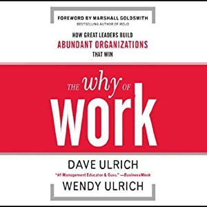 The Why of Work: How Great Leaders Build Abundant Organizations that Win | [Dave Ulrich, Wendy Ulrich]