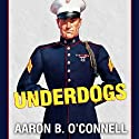 Underdogs: The Making of the Modern Marine Corps (       UNABRIDGED) by Aaron B. O'Connell Narrated by Danny Campbell